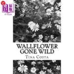 【中商海外直订】Wallflower Gone Wild: A Short Collection of Poems