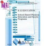 【中商海外直订】K-12 Education: School-Based Physical Education and