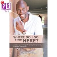 【中商海外直订】Where Do I Go from Here?: Letting Go of the Past. F