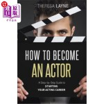 【中商海外直订】How to Become an Actor: A Step-by-Step Guide to Sta
