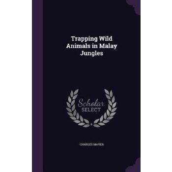 【预订】Trapping Wild Animals in Malay Jungles 预订商品,需要1-3个月发货,非质量问题不接受退换货。