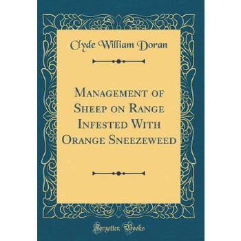 【预订】Management of Sheep on Range Infested with Orange Sneezeweed (Classic Reprint) 预订商品,需要1-3个月发货,非质量问题不接受退换货。