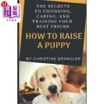 【中商海外直订】How to Raise a Puppy: The Secrets to Choosing, Cari