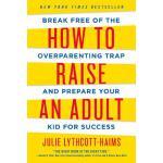 【预订】How to Raise an Adult Break Free of the Overparenting T