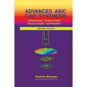 【预订】Advanced Asic Chip Synthesis  Using Synopsys Design Compiler Physical Compiler and Primetime 预订商品,需要1-3个月发货,非质量问题不接受退换货。