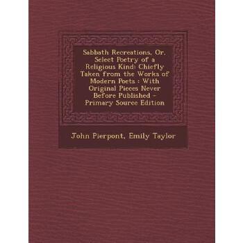【预订】Sabbath Recreations, Or, Select Poetry of a Religious Kind: Chiefly Taken from the Works of Modern Poets: With Original Pieces Never Before Published 预订商品,需要1-3个月发货,非质量问题不接受退换货。