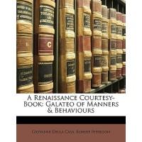 【预订】A Renaissance Courtesy-Book: Galateo of Manners & Behav