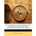 【预订】Waste Products and Undeveloped Substances: Or, Hints fo