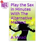 【中商海外直订】Play The Saxophone In Minutes With The Alternative