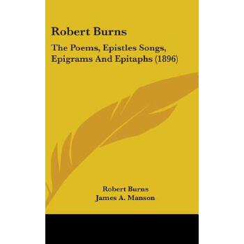 【预订】Robert Burns: The Poems, Epistles Songs, Epigrams and Epitaphs (1896) 预订商品,需要1-3个月发货,非质量问题不接受退换货。