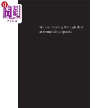 【中商海外直订】We are traveling through dark at tremendous speeds.