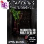 【中商海外直订】Clean Eating Made Simple: 200 Delicious Whole-Food