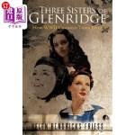【中商海外直订】Three Sisters of Glenridge: How WWII Changed Their