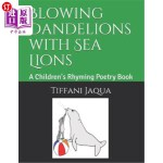【中商海外直订】Blowing Dandelions with Sea Lions: A Children's Rhy