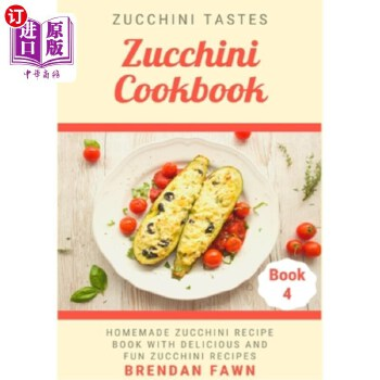 【中商海外直订】Zucchini Cookbook: Homemade Zucchini Recipe Book with Delicious and Fun Zucchini Recipes
