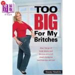 【中商海外直订】Too Big for My Britches: How I Let Go of Body Shame