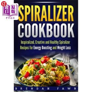 【中商海外直订】Spiralizer Cookbook: Inspiralized, Creative and Healthy Spiralizer Recipes for Energy Boo...