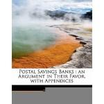 【预订】Postal Savings Banks: An Argument in Their Favor, with