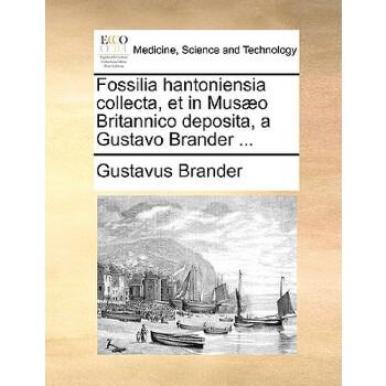 【预订】Fossilia Hantoniensia Collecta, Et in Musaeo Britannico Deposita, a Gustavo Brander ... 预订商品,需要1-3个月发货,非质量问题不接受退换货。