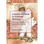 【预订】Lunatic Asylums in Colonial Bombay: Shackled Bodies, Un