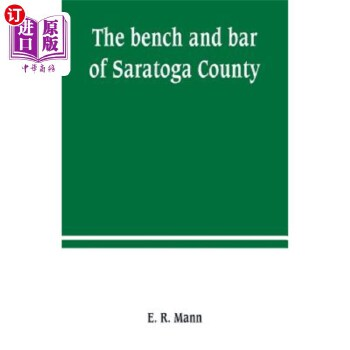 【中商海外直订】The bench and bar of Saratoga County, or, Reminiscences of the judiciary, and scenes in t...