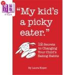 【中商海外直订】My Kid's a Picky Eater: Twelve Secrets to Changing