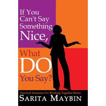 【预订】If You Can't Say Something Nice, What Do You Say?: Practical Solutions for Working Together Better 预订商品,需要1-3个月发货,非质量问题不接受退换货。
