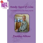 【中商海外直订】Heady Scent of Lilac, A Collection of Romantic Poet
