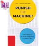 【中商海外直订】Punish the Machine!: The Promise of Artificial Inte