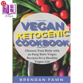 【中商海外直订】Vegan Ketogenic Cookbook: Cleanse Your Body with 30 Easy Keto Vegan Recipes for a Healthy...