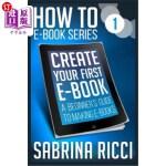 【中商海外直订】How to Create Your First eBook: A Beginner's Guide