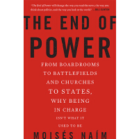 The End of Power: From Boardrooms to Battlefields and Churc