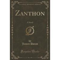 【预订】Zanthon: A Novel (Classic Reprint)