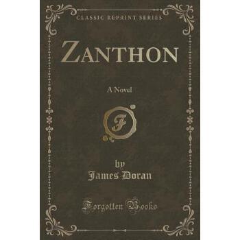 【预订】Zanthon: A Novel (Classic Reprint) 预订商品,需要1-3个月发货,非质量问题不接受退换货。