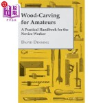 【中商海外直订】Wood-Carving for Amateurs - A Practical Handbook fo