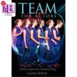 【中商海外直订】Team for Actors: A Holistic Approach to Embodied Ac