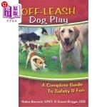 【中商海外直订】Off-Leash Dog Play: A Complete Guide to Safety and