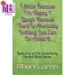 【中商海外直订】I Smile Because I'm Happy I Laugh Because There Is