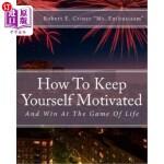 【中商海外直订】How To Keep Yourself Motivated: And Win At The Game