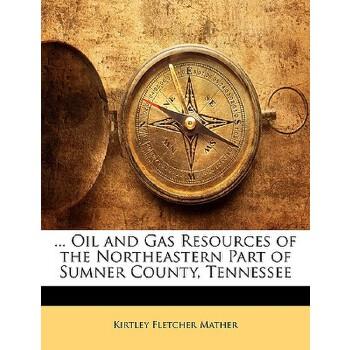 【预订】... Oil and Gas Resources of the Northeastern Part of Sumner County, Tennessee 预订商品,需要1-3个月发货,非质量问题不接受退换货。