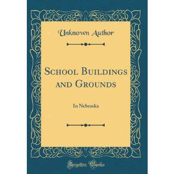 【预订】School Buildings and Grounds: In Nebraska (Classic Reprint) 预订商品,需要1-3个月发货,非质量问题不接受退换货。