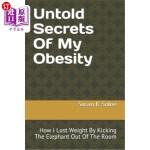 【中商海外直订】Untold Secrets Of My Obesity: How I Lost Weight By