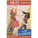 The Knife Thrower and Other Stories Steven Millhauser Knopf