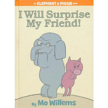 Elephant & Piggie Books: I Will Surprise My Friend! 小象小猪系列:我会给朋友一个惊喜 ISBN9781423109624