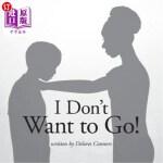 【中商海外直订】I Don't Want to Go!