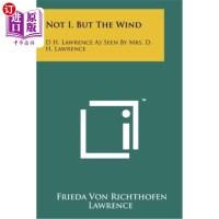 【中商海外直订】Not I, But the Wind: D H. Lawrence as Seen by Mrs.