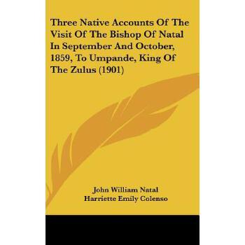 【预订】Three Native Accounts of the Visit of the Bishop of Natal in September and October, 1859, to Umpande, King of the Zulus (1901) 预订商品,需要1-3个月发货,非质量问题不接受退换货。