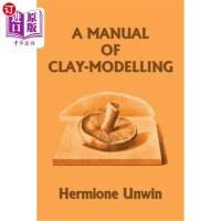 【中商海外直订】A Manual of Clay-Modelling (Yesterday's Classics)