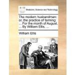 【预订】The Modern Husbandman: Or, the Practice of Farming: ...