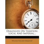 【预订】Dialogues on Taxation: Local and Imperial...